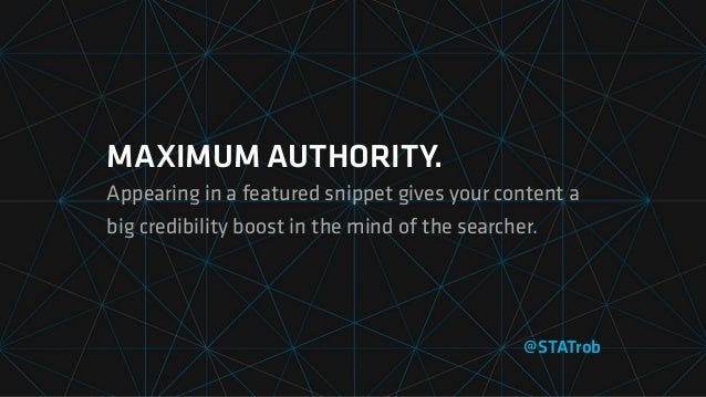 MAXIMUM AUTHORITY. Appearing in a featured snippet gives your content a big credibility boost in the mind of the searcher....