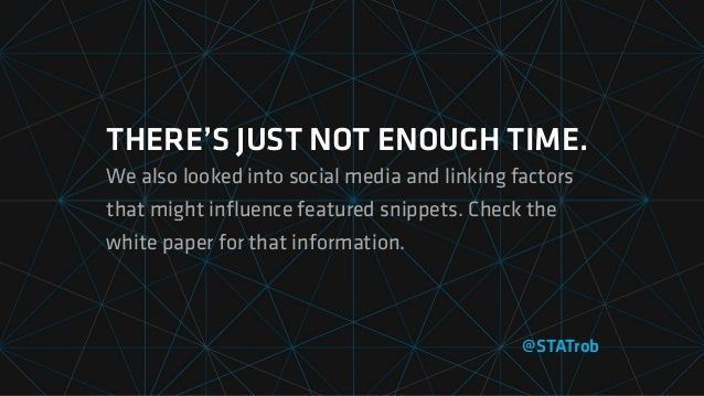 THERE'S JUST NOT ENOUGH TIME. We also looked into social media and linking factors that might influence featured snippets. ...