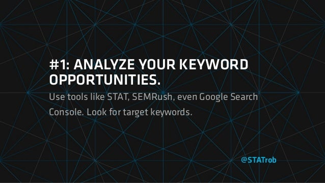#1: ANALYZE YOUR KEYWORD OPPORTUNITIES. Use tools like STAT, SEMRush, even Google Search Console. Look for target keywords...