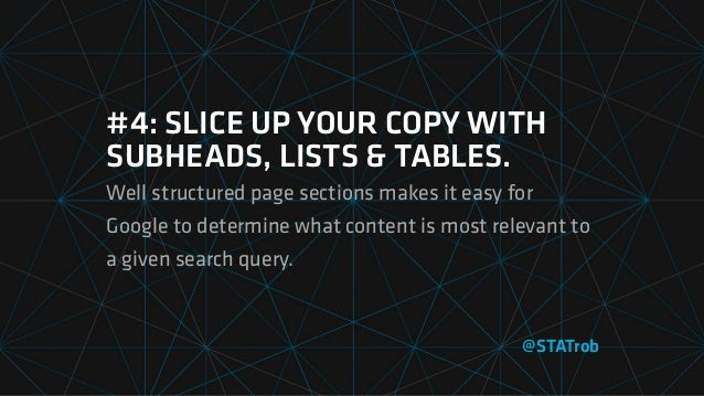#4: SLICE UP YOUR COPY WITH SUBHEADS, LISTS & TABLES. Well structured page sections makes it easy for Google to determine ...