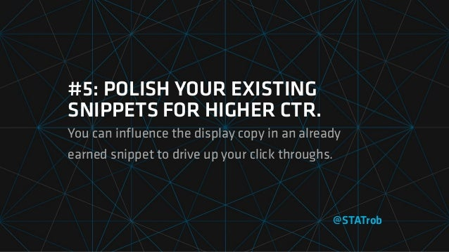 #5: POLISH YOUR EXISTING SNIPPETS FOR HIGHER CTR. You can influence the display copy in an already earned snippet to drive ...