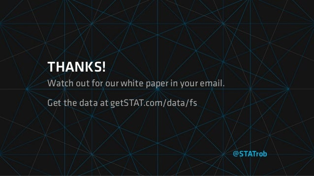 THANKS! Watch out for our white paper in your email. Get the data at getSTAT.com/data/fs @STATrob