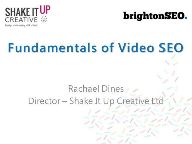 Fundamentals of Video SEO Rachael Dines Director – Shake It Up Creative Ltd