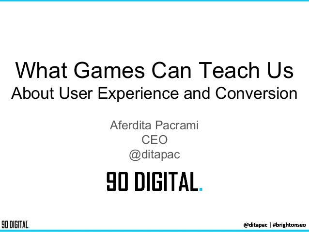 What Games Can Teach Us About User Experience and Conversion Aferdita Pacrami CEO @ditapac