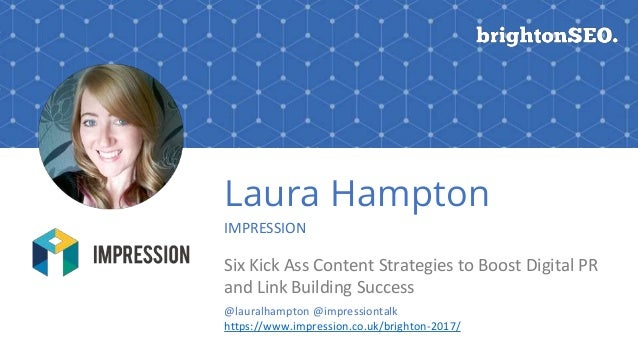 Laura Hampton IMPRESSION Six Kick Ass Content Strategies to Boost Digital PR and Link Building Success @lauralhampton @imp...