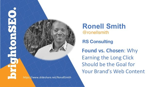Ronell Smith @ronellsmith RS Consulting Found	vs.	Chosen:	Why	 Earning	the	Long	Click	 Should	be	the	Goal	for	 Your	Brand'...