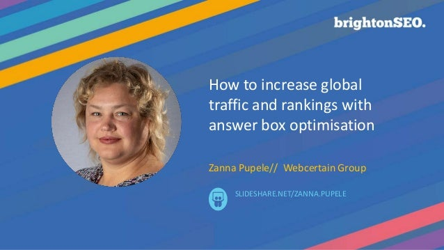 How to increase global traffic and rankings with answer box optimisation Zanna Pupele// Webcertain Group SLIDESHARE.NET/ZA...