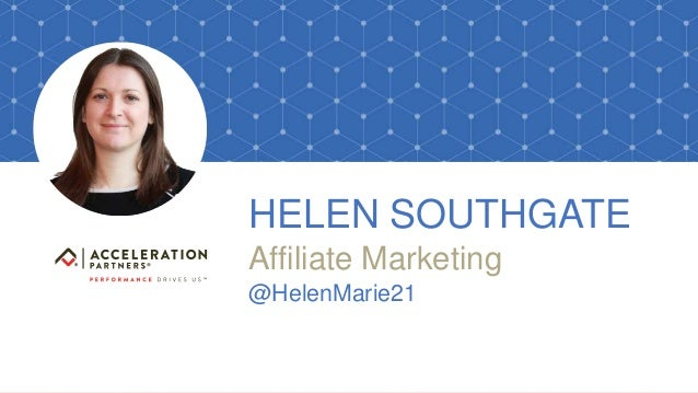 @accelerationpar #BrightonSeo HELEN SOUTHGATE Affiliate Marketing @HelenMarie21