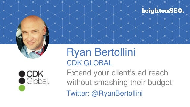 Ryan Bertollini CDK GLOBAL Extend your client's ad reach without smashing their budget Logo here Twitter: @RyanBertollini