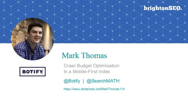 Crawl Budget Optimisation In a Mobile-First Index @Botify | @SearchMATH https://www.slideshare.net/MarkThomas114