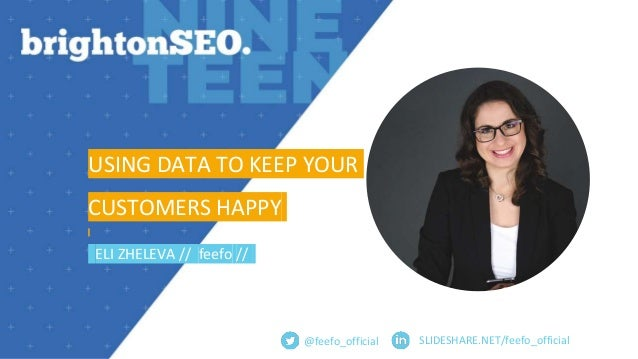 SLIDESHARE.NET/feefo_official USING DATA TO KEEP YOUR CUSTOMERS HAPPY ELI ZHELEVA // feefo // @feefo_official