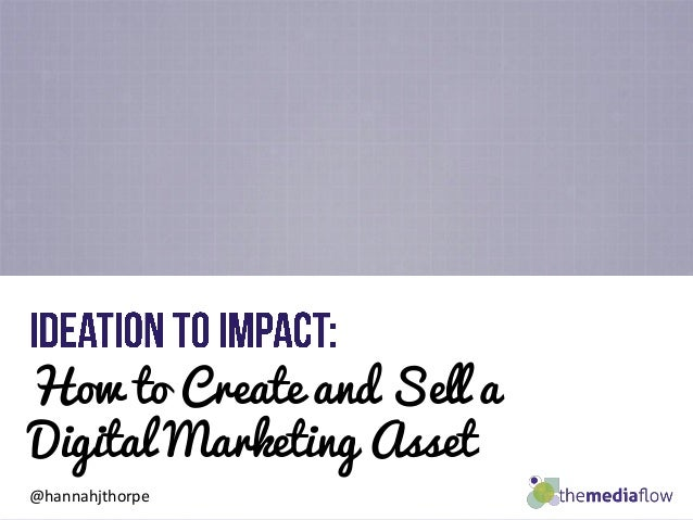 How to Create and Sell a Digital Marketing Asset @hannahjthorpe