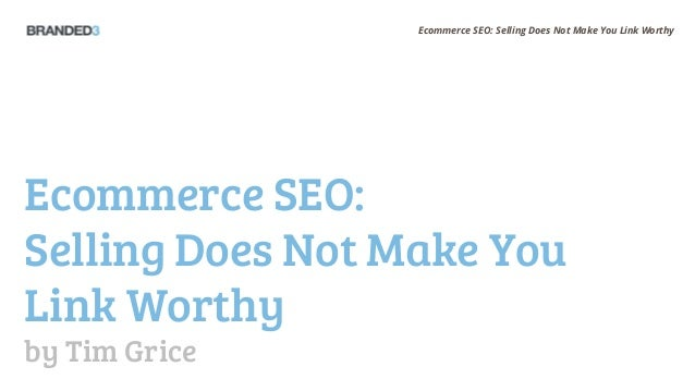 Ecommerce SEO: Selling Does Not Make You Link Worthy Ecommerce SEO: Selling Does Not Make You Link Worthy by Tim Grice