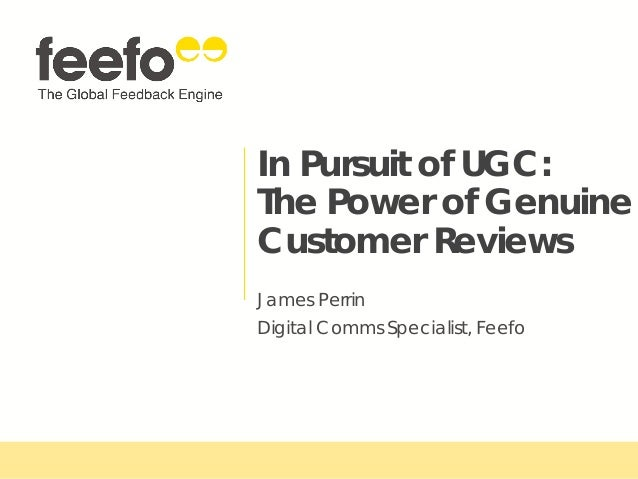 In Pursuit of UGC: The Power of Genuine Customer Reviews James Perrin Digital Comms Specialist, Feefo