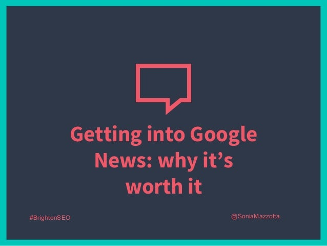Getting into Google News: why it's worth it #BrightonSEO @SoniaMazzotta
