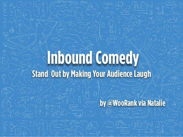 Inbound Comedy Stand Out by Making Your Audience Laugh by @WooRank via Natalie