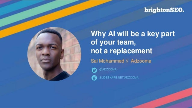 Why AI will be a key part of your team, not a replacement Sal Mohammed // Adzooma SLIDESHARE.NET/ADZOOMA @ADZOOMA