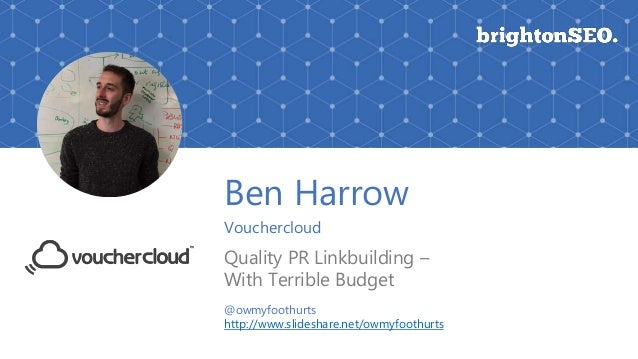Ben Harrow Vouchercloud Quality PR Linkbuilding – With Terrible Budget @owmyfoothurts http://www.slideshare.net/owmyfoothu...