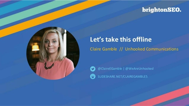Let's take this offline Claire Gamble // Unhooked Communications SLIDESHARE.NET/CLAIREGAMBLE5 @ClaireEGamble | @WeAreUnhoo...