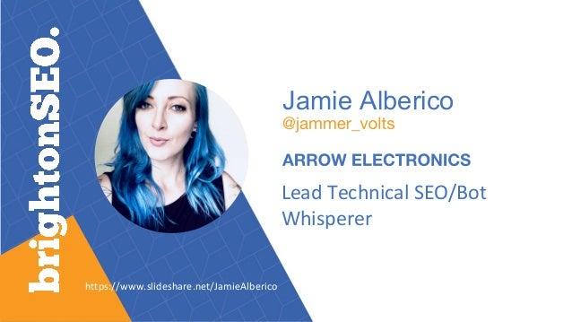 Jamie Alberico Lead Technical SEO/Bot Whisperer https://www.slideshare.net/JamieAlberico