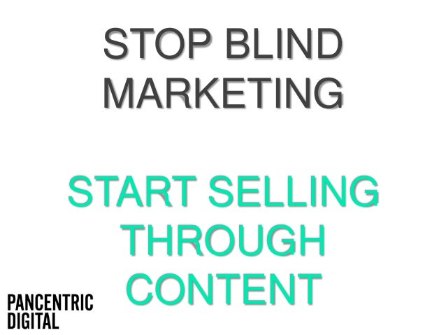 STOP BLIND MARKETING START SELLING THROUGH CONTENT