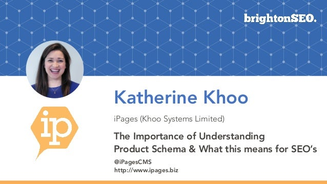 Katherine Khoo iPages (Khoo Systems Limited) The Importance of Understanding Product Schema & What this means for SEO's @i...
