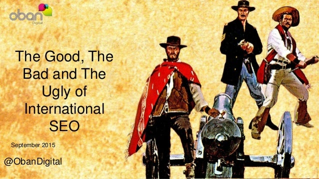 September 2015 @ObanDigital The Good, The Bad and The Ugly of International SEO
