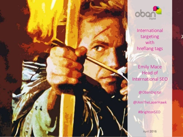 April 2016 International targeting with hreflang tags Emily Mace Head of International SEO @ObanDigital @IAmTheLaserHawk #...