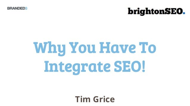 Why You Have To Integrate SEO!     Tim Grice