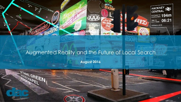 1 Augmented Reality and the Future of Local Search August 2016