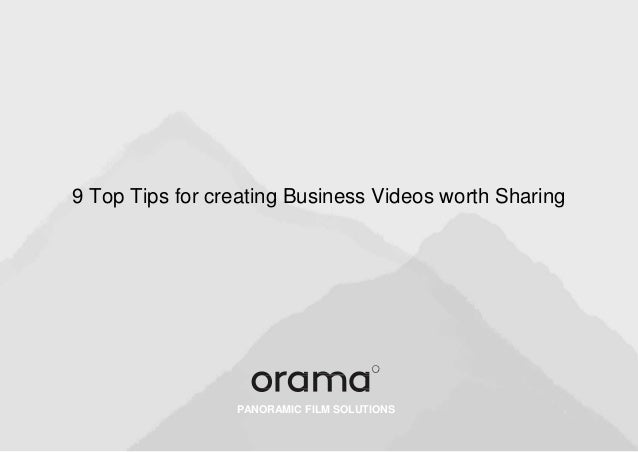 PANORAMIC FILM SOLUTIONS 9 Top Tips for creating Business Videos worth Sharing