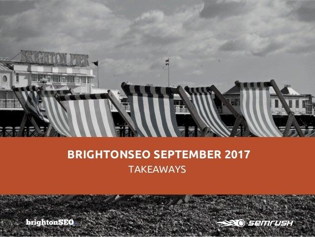 BRIGHTONSEO SEPTEMBER 2017 TAKEAWAYS