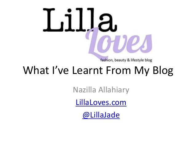 What I've Learnt From My Blog         Nazilla Allahiary         LillaLoves.com            @LillaJade