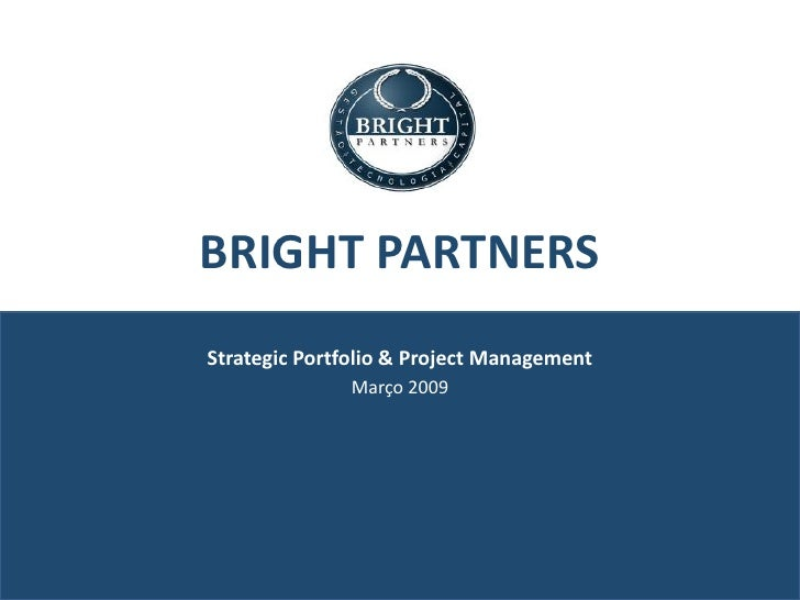 BRIGHT PARTNERS Strategic Portfolio & Project Management               Março 2009