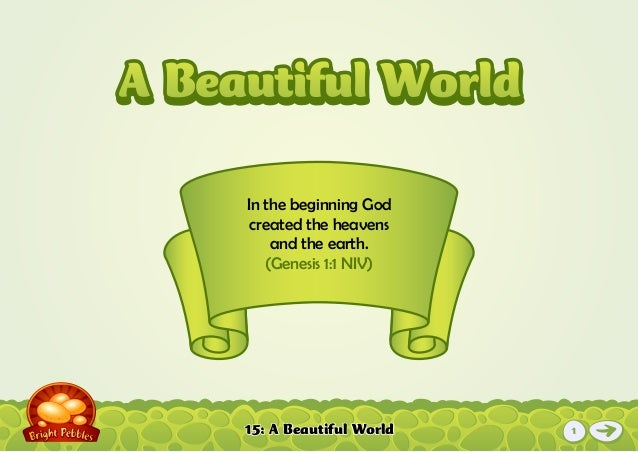 15: A Beautiful World In the beginning God created the heavens and the earth. (Genesis 1:1 NIV) A Beautiful WorldA Beautif...
