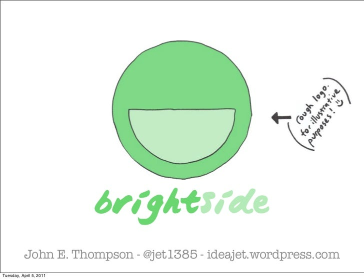 brightside          John E. Thompson - @jet1385 - ideajet.wordpress.comTuesday, April 5, 2011