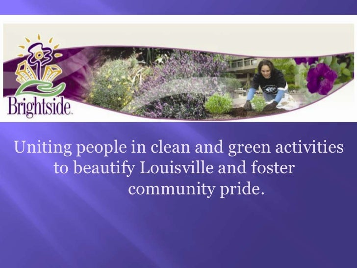 Uniting people in clean and green activities to beautify Louisville and foster 		community pride.<br />