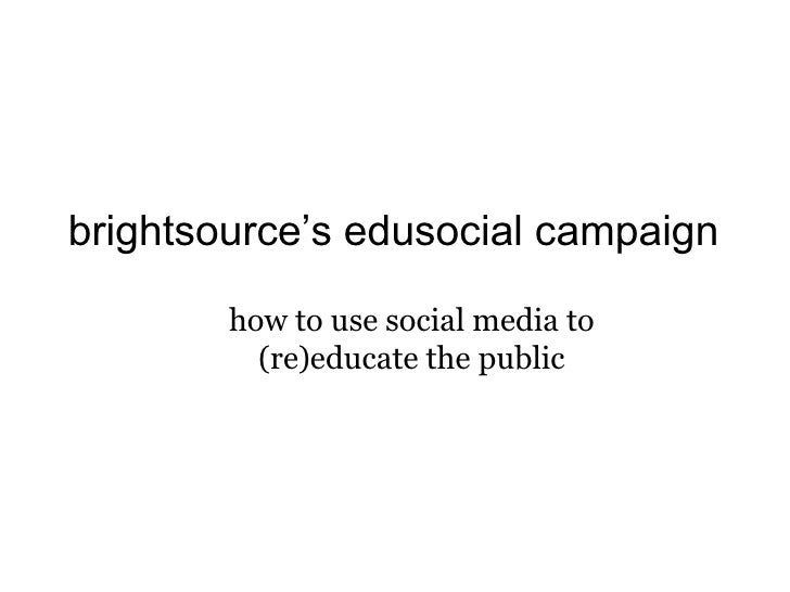 brightsource's edusocial campaign how to use social media to (re)educate the public