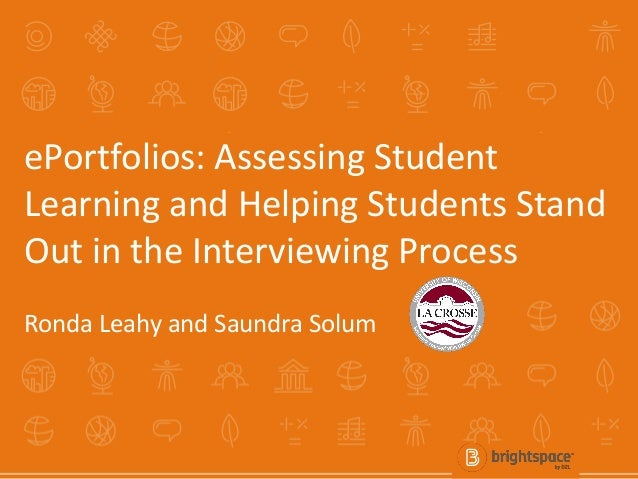 ePortfolios: Assessing Student Learning and Helping Students Stand Out in the Interviewing Process Ronda Leahy and Saundra...