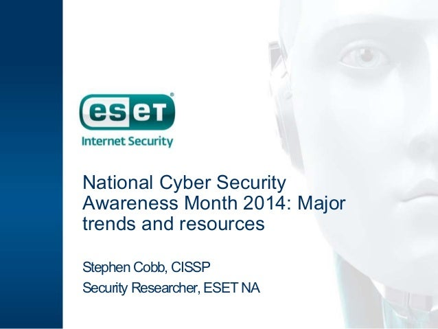 National Cyber Security  Awareness Month 2014: Major  trends and resources  Stephen Cobb, CISSP  Security Researcher, ESET...