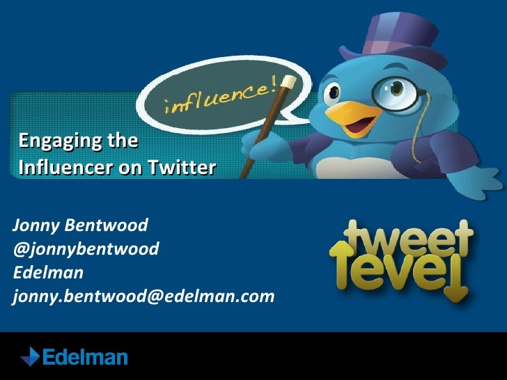 Jonny Bentwood @jonnybentwood Edelman [email_address] Engaging the  Influencer on Twitter