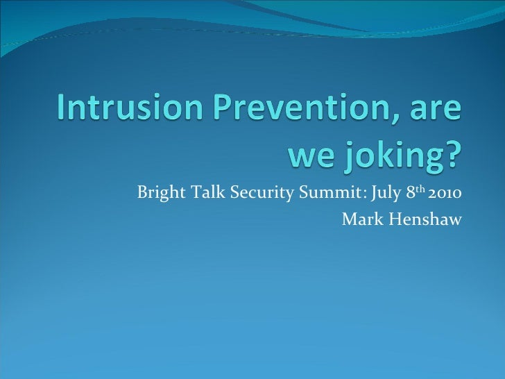 Bright Talk Security Summit: July 8 th  2010 Mark Henshaw