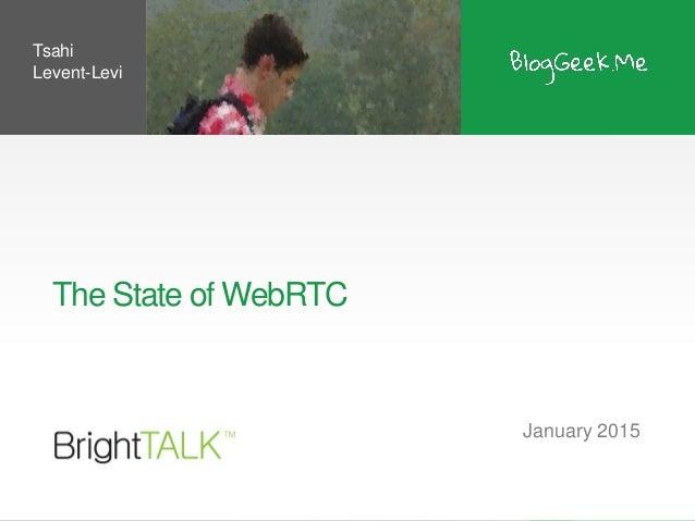 The State of WebRTC January 2015 Tsahi Levent-Levi