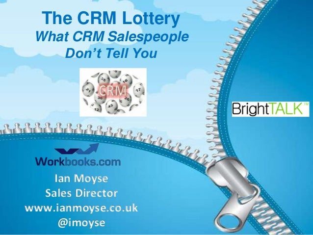 The CRM Lottery What CRM Salespeople Don't Tell You  Ian Moyse Sales Director www.ianmoyse.co.uk IAN@imoyse MOYSE