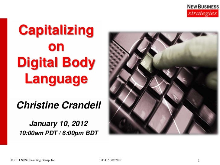 Capitalizing         on    Digital Body     Language   Christine Crandell             January 10, 2012     10:00am PDT / 6...