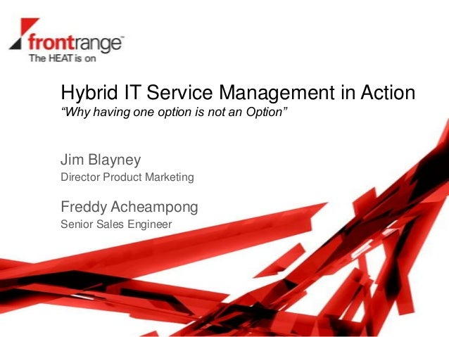 """Hybrid IT Service Management in Action""""Why having one option is not an Option""""Jim BlayneyDirector Product MarketingFreddy ..."""
