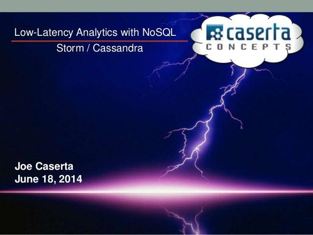 Low-Latency Analytics with NoSQL Joe Caserta June 18, 2014 Storm / Cassandra