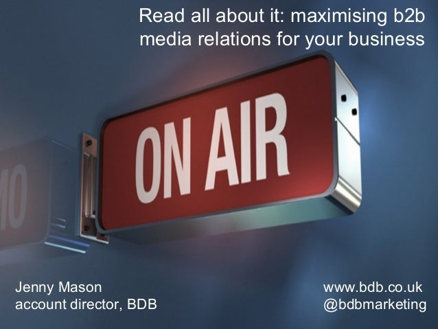 Read all about it: maximising b2b  media relations for your business  INSERT HEADER SLIDE HERE  Jenny Mason  account direc...