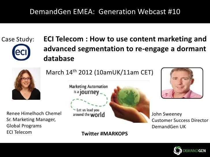 DemandGen EMEA: Generation Webcast #10Case Study:    ECI Telecom : How to use content marketing and               advanced...
