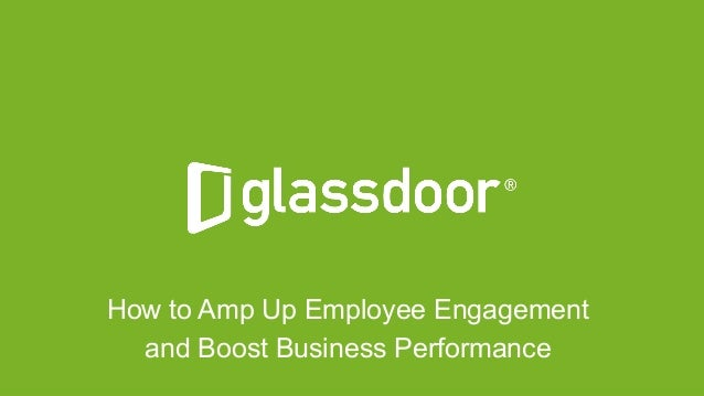 © Glassdoor, Inc. 2016 How to Amp Up Employee Engagement and Boost Business Performance
